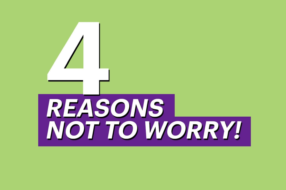 4 Reasons Not to Worry
