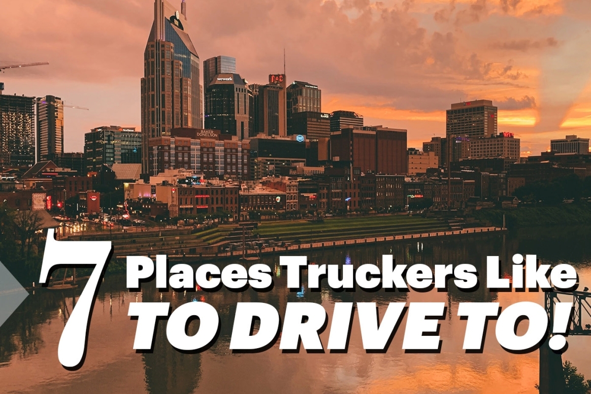 7 Places Truckers Like to Drive To