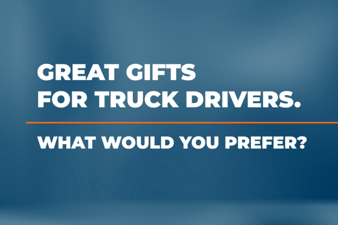 Great Gifts for Truck Drivers: What Would You Prefer?