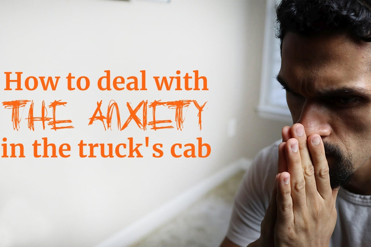How to Deal With Anxiety In the Truck's Cab